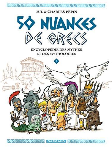50 nuances de Grecs (1) : 50 nuances de Grecs : encyclopédie des mythes et des mythologies