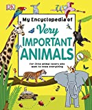 My Encyclopedia of Very Important Animals: For Little Animal Lovers Who Want to Know Everything (Dk)
