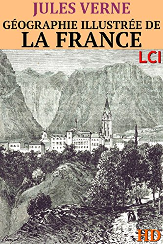Géographie Illustrée de la France et de ses colonies (Entièrement Illustré)