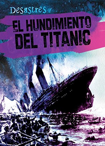 El hundimiento del Titanic / The Sinking of the Titanic (Desastres / Disasters) por Therese Shea