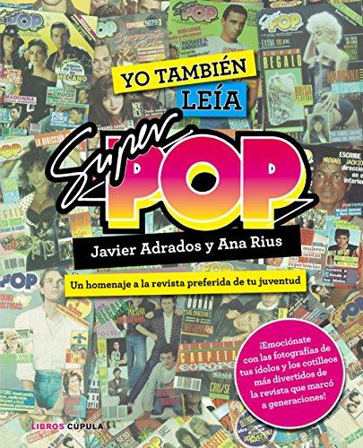 Yo también leía Súper Pop: Un homenaje a la revista preferida de tu juventud (Otros) por Javier Adrados