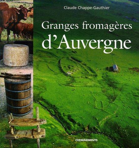 Granges fromagères d'Auvergne : La vie des moines fromagers dans les montagnes de Haute-Auvergne du XIIe siècle au XVIIIe siècle