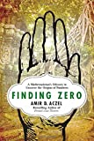 Finding Zero: A Mathematician's Odyssey to Uncover the Origins of Numbers by Amir D. Aczel (2015-01-06)