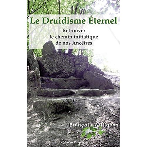 Le Druidisme Eternel: Retrouver le chemin initiatique de nos Ancêtres