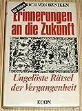 Erinnerungen an die Zukunft Ungelöste Rätsel der Vergangenheit - Erich von Däniken