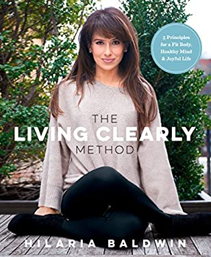 The Living Clearly Method: 5 Principles for a Fit Body, Healthy Mind & Joyful Life (English Edition)