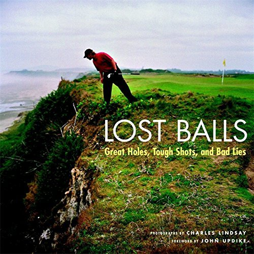 Lost Balls: Great Holes, Tough Shots, and Bad Lies by Charles Lindsay (2005) Hardcover