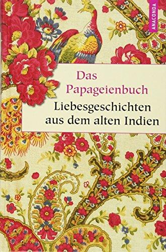 Das Papageienbuch - Liebesgeschichten aus dem alten Indien (Geschenkbuch Weisheit)