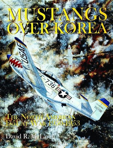 Mustangs Over Korea: The North American F-51 at War 1950-1953 (Schiffer Military History)