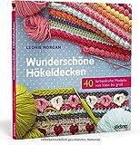 Wunderschöne Häkeldecken: 40 farbenfrohe Modelle