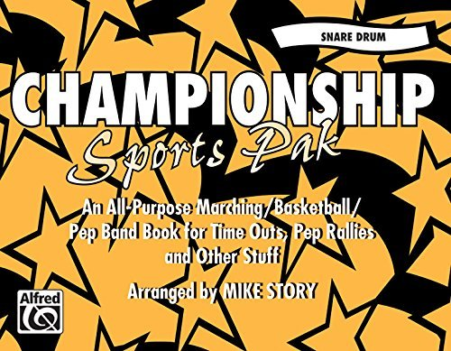Championship Sports Pak (An All-Purpose Marching/Basketball/Pep Band Book for Time Outs, Pep Rallies and Other Stuff): Snare Drum by Mike Story (1998-01-01)