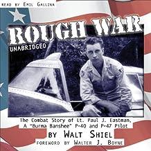 "Rough War: The Combat Story of Lt. Paul J. Eastman, a ""Burma Banshee"" P-40 and P-47 Pilot"