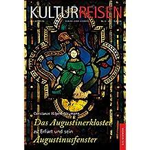 Das Augustinerkloster zu Erfurt und sein Augustinusfenster (Kulturreisen. Das Bauwerk)