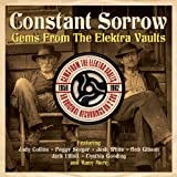 Constant Sorrow: Gems From The Elektra Vaults 1956-1962 [Double CD]