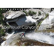 Abenteuer Canyoning (Tischkalender 2017 DIN A5 quer): Durch die wilden Schluchten der Welt. (Monatskalender, 14 Seiten )