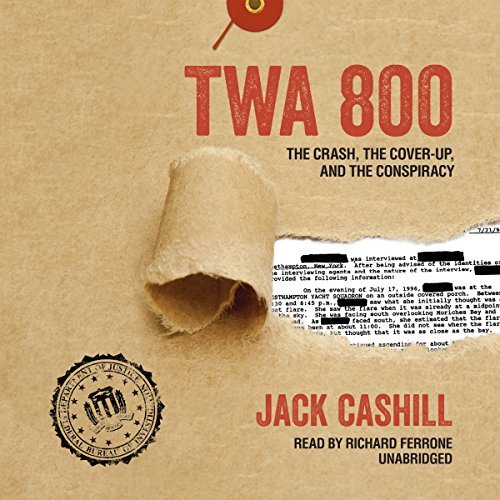 TWA 800: The Crash, the Cover-Up, and the Conspiracy by Jack Cashill (2016-07-05)