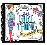 It's a Girl Thing: A Coloring Book for Grown-up Girls (Coloring Cafe)