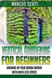Vertical Gardening: Growing Your Dream Garden with Much Less Space! (Vertical Gardening, Gardening, Mini-Farming)