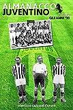 Almanacco Juventino - Volume 1 Gli anni '30 (Almanacco Juventino - Tutte le partite ufficiali della Juventus)