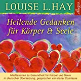 Heilende Gedanken für Körper und Seele: Meditationen zu Gesundheit für Körper und Seele - Louise L. Hay