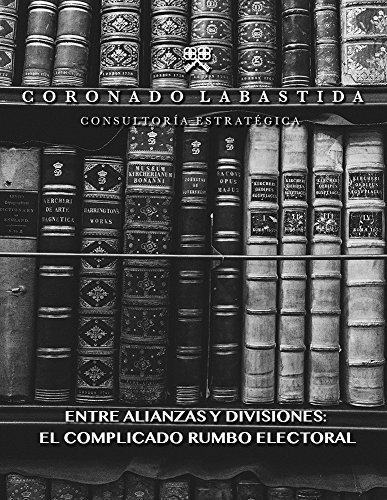 Análisis de Prospectiva Política Nacional Electoral: ENTRE ALIANZAS Y DIVISIONES: EL COMPLICADO RUMBO ELECTORAL
