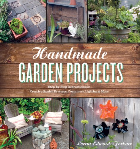 Handmade Garden Projects: Step-by-Step Instructions for Creative Garden Features, Containers,...