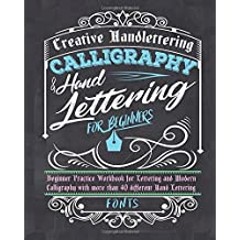 Calligraphy & Handlettering for Beginners: Beginner Practice Workbook for Lettering and Modern Calligraphy with more than 40 different Hand Lettering Fonts