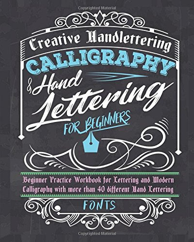 Calligraphy & Handlettering for Beginners: Beginner Practice Workbook for Lettering and Modern Calligraphy with more than 40 different Hand Lettering Fonts por Creative Handlettering