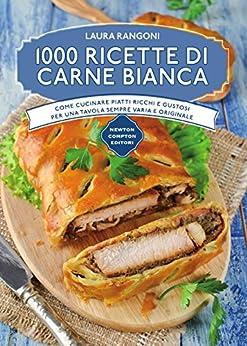 1000 ricette di carne bianca (eNewton Manuali e Guide) di [Rangoni, Laura]