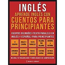 Inglés - Aprende Inglés Con Cuentos Para Principiantes (Vol 1): Cuentos Bilingües (Texto Paralelo En Inglés y Español) Para Principiantes (Inglés Para Latinos) (Foreign Language Learning Guides)