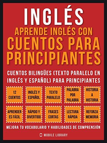 Inglés - Aprende Inglés Con Cuentos Para Principiantes (Vol 1): Cuentos Bilingües (Texto Paralelo En Inglés y Español) Para Principiantes (Inglés Para Latinos) (Foreign Language Learning Guides) por Mobile Library