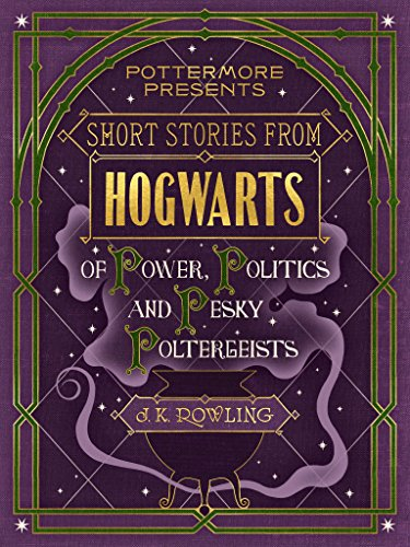 Short Stories from Hogwarts of Power, Politics and Pesky Poltergeists (Kindle Single) (Pottermore Presents) von [Rowling, J.K.]