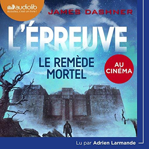 Le Remède mortel: L'Épreuve 3 par James Dashner