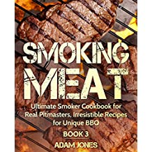 Smoking Meat: Ultimate Smoker Cookbook for Real Pitmasters, Irresistible Recipes for Unique BBQ: Book 3 (English Edition)