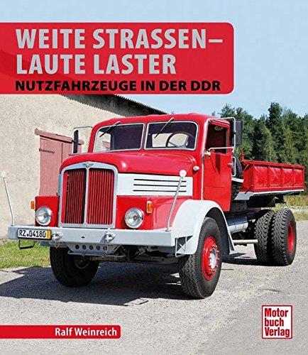 Weite Straßen - Laute Laster: Nutzfahrzeuge in der DDR
