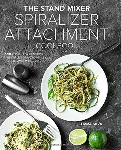 The Stand Mixer Spiralizer Attachment Cookbook: 100 Recipes for Healthy & Irresistible, Spiralized Meals Your Family Will Crave Peeler Corer