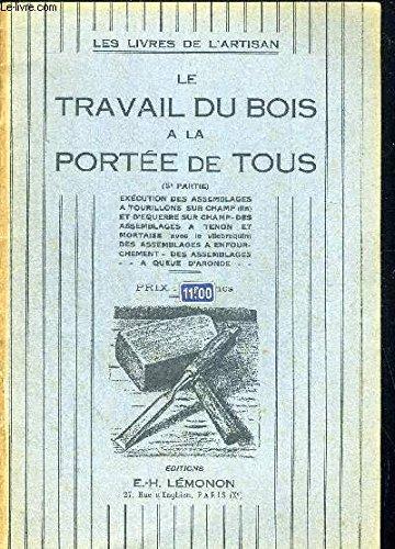 LE TRAVAIL DU BOIS A LA PERIODE DE TOUS - LES LIVRES DE L ARTISAN - 5 IEME PARTIE - EXECUTION DES ASSEMBALGES A TOURILLONS SUR CHAMP - ET D EQUERRES SUR CHAMP DES ASSEMBALGES A TENON ET MORTAISE AVEC LE VILLEBREQUIN - DES ASSEMBLAGES A ENFOURCHEMENT