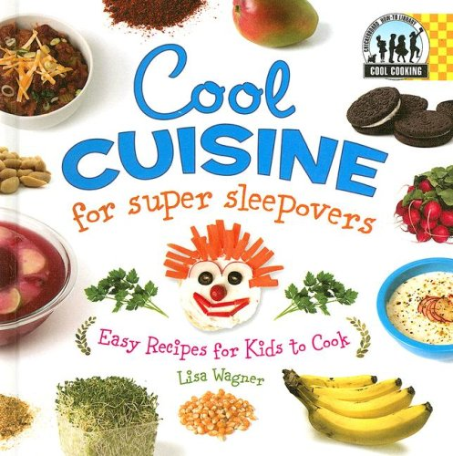 Cool Cuisine for Super Sleepovers: Easy Recipes for Kids to Cook: Easy Recipes for Kids to Cook (Cool Cooking)
