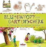 Blumentopf und Gartenschere: 50 Tricks für ein grünes Paradies (Quer durch die Natur)