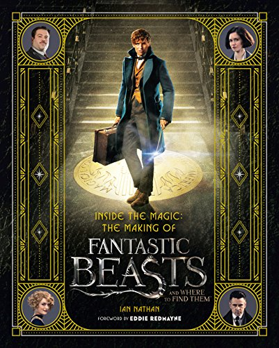 Inside The Magic. Making Of Fantastic Beasts And Where To Find Them por Ian Nathan