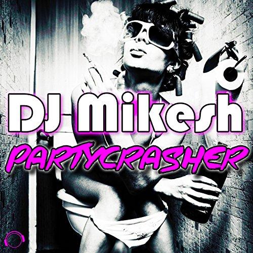 DJ Mikesh-Partycrasher