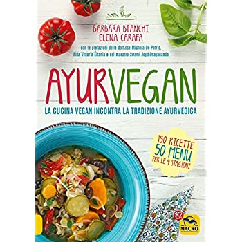 Ayurvegan. La Cucina Vegan Incontra La Tradizione Ayurvedica