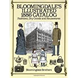 Bloomingdale's Illustrated 1886 Catalog: Fashions Dry Goods and Housewares
