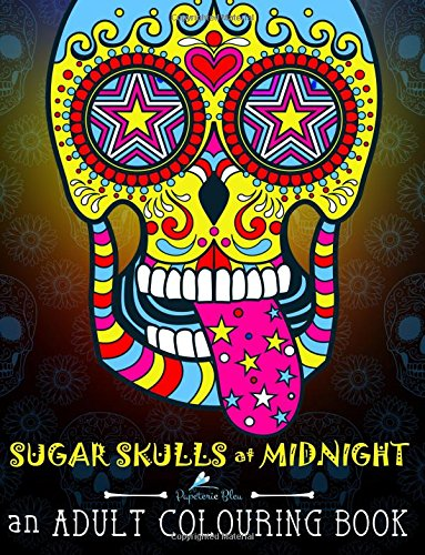 Sugar Skulls At Midnight: An Adult Colouring Book: Midnight Edition: A Unique Black Background Paper Antistress Colouring Gift for Men, Women, ... Relief, Mindful Meditation & Relaxation)