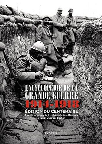 ENCYCLOPÉDIE DE LA GRANDE GUERRE : 1914 -1918
