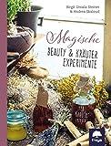 Magische Beauty- & Kräuter-Experimente: 123 Kräuterrezepte