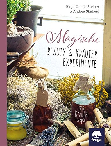 Preisvergleich Produktbild Magische Beauty- & Kräuter-Experimente: 123 Kräuterrezepte