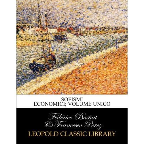 Sofismi Economici; Volume Unico