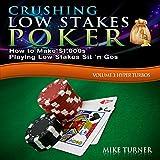 Crushing Low Stakes Poker: How to Make $1,000s Playing Low Stakes Sit 'n Gos: Volume 3: Hyper Turbos