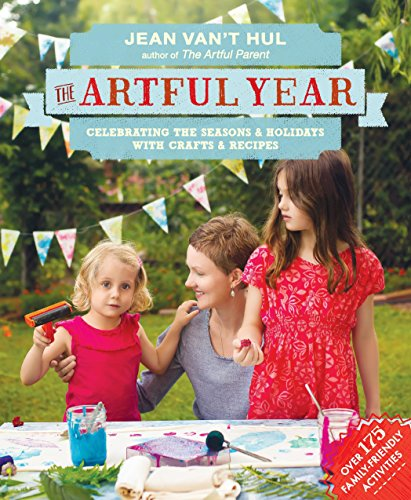 The Artful Year: Celebrating the Seasons and Holidays with Crafts and Recipes--Over 175 Family- Friendly Activities por Jean Van't Hul